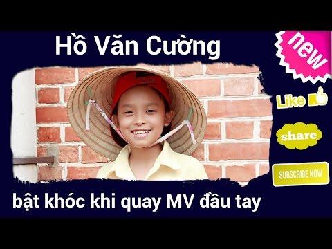 Hồ Văn Cường bật khóc khi quay MV đầu tay