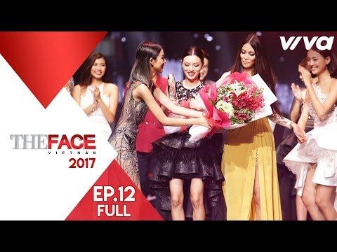 The Face Vietnam 2017: Tập 12 FULL (Chung Kết) | Gương Mặt Thương Hiệu Mùa 2